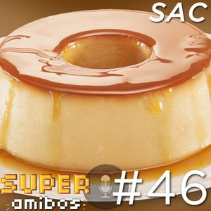 SAC 46 - Super Amibos Reacts to