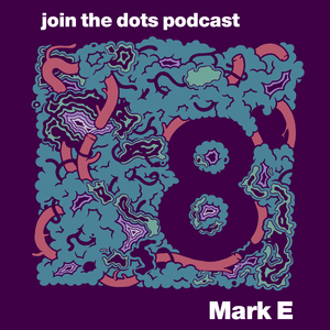 Join The Dots #8 // Mark E