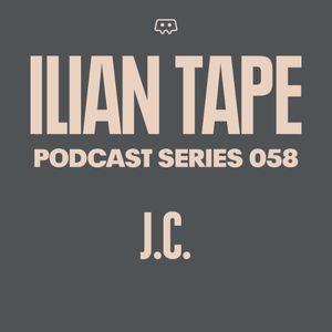 ILIAN TAPE PODCAST SERIES 058 - J.C.