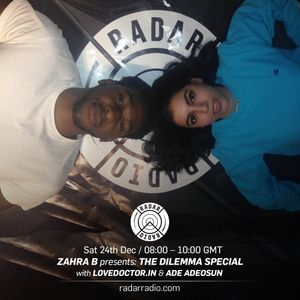 Zahra B Presents: The Dilemma Special w/ LoveDoctor.In & Ade Adeosun - 24th December 2016