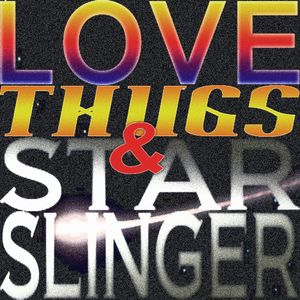 Love, Thugs and Star Slinger (Electronic Soul, Dance, Hip-Hop, Bassline, Electronic Indie)