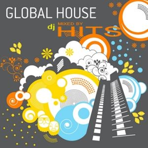 GLOBAL HOUSE _ MIXED BY DJ HITS