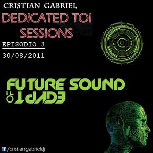 Dedicated To! Sessions #3 - FUTURE SOUND OF EGYPT (FSOE) - by Cristian Gabriel (30.08.2011)