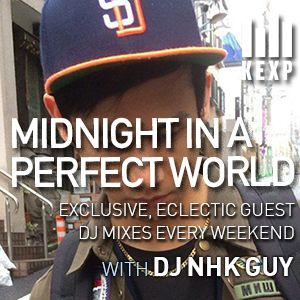 KEXP Presents Midnight In A Perfect World with DJ NHK Guy