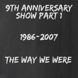 6/17/17 9 Year Anniversary Show Part 1 (The Way We Were)