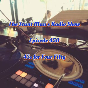 Episode 450-45s for Four Fifty-The Stunt Man's Radio Show