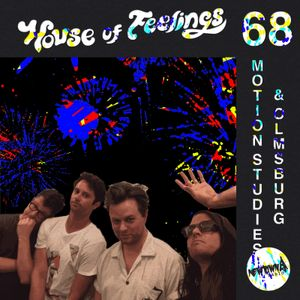 House of Feelings Radio Ep 68: 8.25.17 (Olmsburgh and Motion Studies)