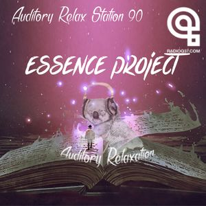 Auditory Relax Station #90: Essence Project