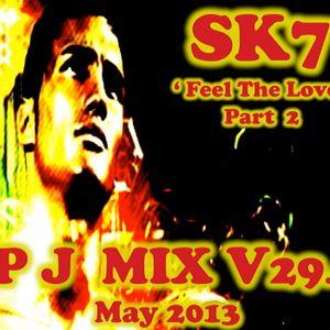 PJ Mix - SK7 'FEEL THE LOVE' (v29.2)  Part 2