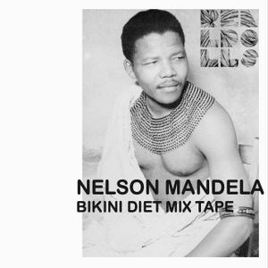 Nelson Mandela Bikini Diet Mix Tape