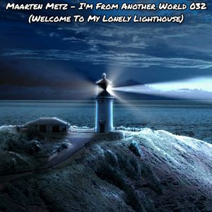 Maarten Metz - I'm From Another World 032 (Welcome To My Lonely Lighthouse)