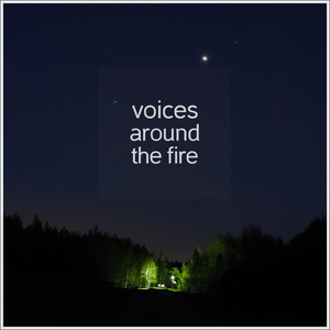 Voices Around the Fire