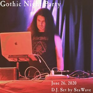 Gothic Night Party - June 26, 2020 - Party set by D.J. SeaWave