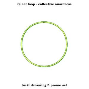 rainer loop - collective awareness - lucid dreaming 3 promo set
