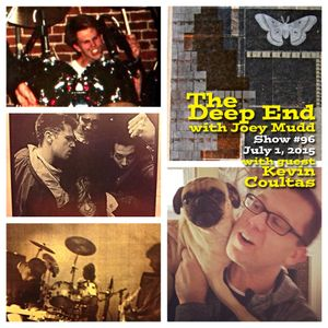 The Deep End with Joey Mudd / Show #96 with guest Kevin Coultas / July 1, 2015