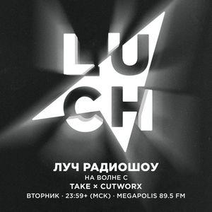 Luch Radioshow #71 - Take x Cutworx @ Megapolis 89.5 Fm 16.08.2016