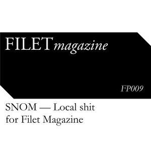 SNOM — Local shit for Filet Magazine   FP 009