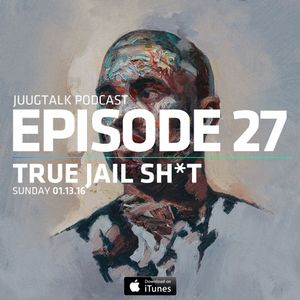 Episode 27: True Jail Shit