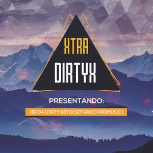 XTRA DIRTYX Present: EP 04| Dirty KeyX | Radio Promusic Set