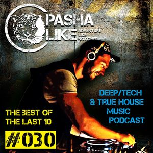 #030 Deep, Tech & True House Music Podcast by Pasha Like (the best of the last ten)