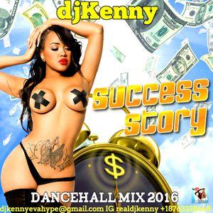 DJ KENNY SUCCESS STORY DANCEHALL MIX JUN 2016