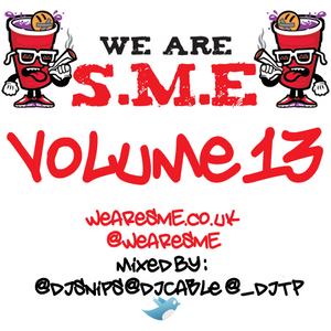 We Are S.M.E Volume 13 Mixtape (DJTP, DJ Snips & DJ Cable)
