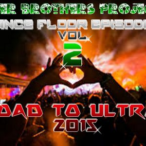 Beer Brother Projects Dance Floor Episodes Vol 2 Road to Ultra