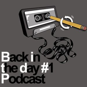 Back In The Day #1 - Podcast