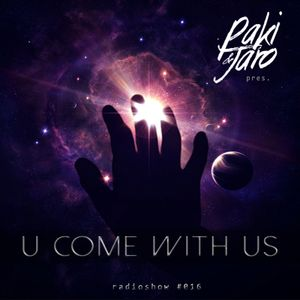 Paki & Jaro pres. U Come With Us #016