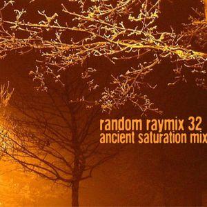 Random raymix 32 - ancient saturation mix