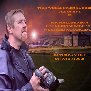 Rita Scott Interviews Michael Benson of Wexford Paranormal on The Crypt....WRFM 98.2