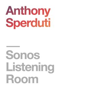 Sonos Listening Room: Anthony Sperduti