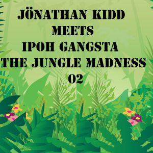 Jönathan Kidd meets Ipoh Gangsta - The Jungle Madness 02