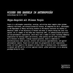 Etienne Turpin - Wissen und Handeln im Anthropozän - Eine Veranstaltung der Autodidaktischen Initiat