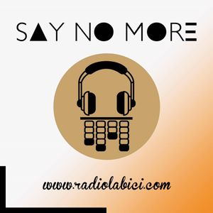 Say No More 27 - 06 - 2017 en Radio LaBici