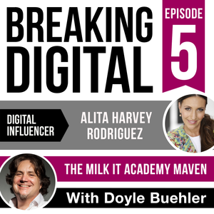 Alita Harvey Rodriguez - The Milk It Academy Maven, Digital Influencers Interview with Doyle Buehler