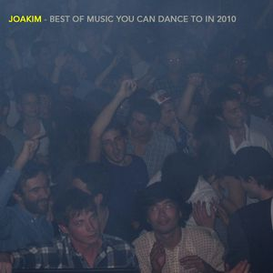 JOAKIM'S BEST OF MUSIC YOU CAN DANCE TO IN 2010