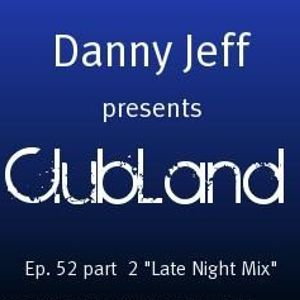 "Danny Jeff presents ClubLand Ep. 52 part 2 ""Late Night Mix"""