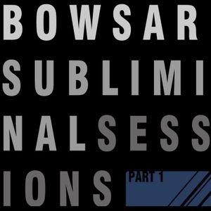 Bowsar - Subliminal Sessions Part 1