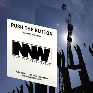 Push The Button w/ Shane Woolman - 26th September 2018