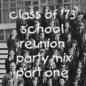 Class of '73 School Reunion Party Mix Part One