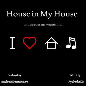Ayidre the DJ Presents: House in My House Vol 1: The Welcome