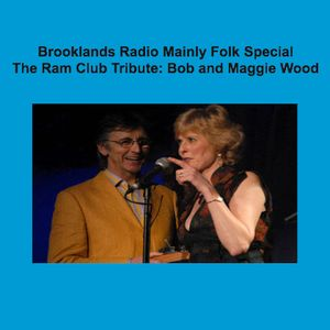 Brooklands Radio Mainly Folk The Ram Club Tribute with Bob & Maggie Wood
