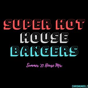 Super Hot House Bangers - Summer '21 House Mix