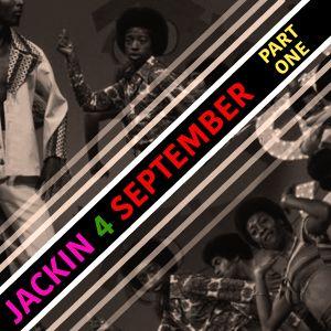 Jackin 4 September PART ONE