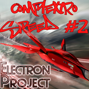 Electron Project - Complextro Speed 2(2013.10.27)