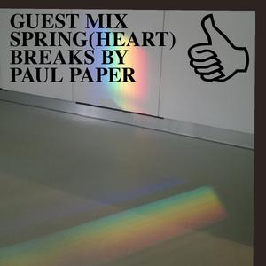 GUEST MIX SPRING(HEART)BREAKS BY PAUL PAPER