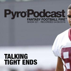 Pyro Fantasy Football Podcast 2016 - Talking Tight Ends - Fantasy Football Fire - Show 221 - Recorde