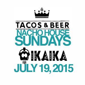 IKAIKA - NACHO HOUSE Sundays @ Tacos & Beer in Las Vegas, NV - JULY 19TH 2015
