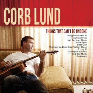 Binge Listen Corb Lund - Things That Can't Be Undone